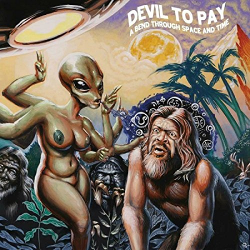 DEVIL TO PAY - BEND THROUGH SPACE AND TIME