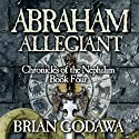Abraham Allegiant: Chronicles of the Nephilim (Volume 4) Audiobook by Brian Godawa Narrated by Brian Godawa