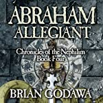 Abraham Allegiant: Chronicles of the Nephilim, Book 4 (       UNABRIDGED) by Brian Godawa Narrated by Brian Godawa