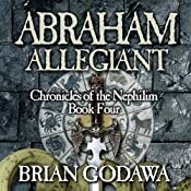 Abraham Allegiant: Chronicles of the Nephilim, Book 4 | Brian Godawa