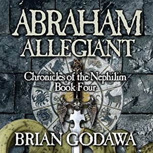 Abraham Allegiant: Chronicles of the Nephilim (Volume 4) | [Brian Godawa]