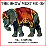 The Show Must Go On: From Stories Told by Pete Lindemann | Bill Bernico