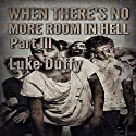 When There's No More Room in Hell 3 Audiobook by Luke Duffy Narrated by Jack Wynters