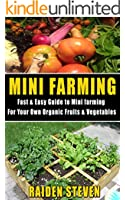 Mini Farming: Fast & Easy Guide to Mini Farming For your Own Organic Fruits & Vegetables (English Edition)