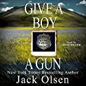 Give a Boy a Gun (       UNABRIDGED) by Jack Olsen Narrated by Rich Miller