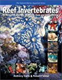 Reef Invertebrates: An Essential Guide to Selection, Care and Compatibility