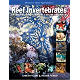 Reef Invertebrates: An Essential Guide to Selection, Care and Compatibility ~ Anthony Calfo