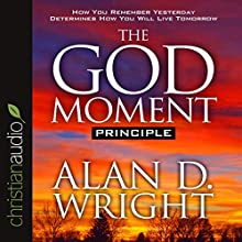 The God Moment Principle (       ABRIDGED) by Alan D Wright Narrated by Alan D Wright