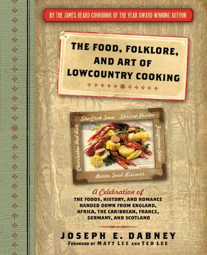 Food, Folklore, and Art of Lowcountry Cooking: A Celebration of the Foods, History, and Romance Handed Down from England, Africa, the Caribbean, France, Germany, and Scotland by Joseph Dabney