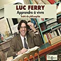 Apprendre à vivre: Traité de philosophie Audiobook by Luc Ferry Narrated by Luc Ferry