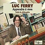 Apprendre à vivre: Traité de philosophie | Luc Ferry