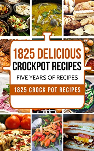 CROCK POT: 1825 Delicious Crock Pot Recipes: Five Years of Recipes: Dump Meals, Dump Dinners, Freezer Meals by Chris Campbell