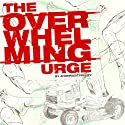The Overwhelming Urge (       UNABRIDGED) by Andersen Prunty Narrated by Andersen Prunty