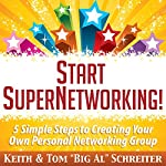 Start SuperNetworking!: 5 Simple Steps to Creating Your Own Personal Networking Group | Keith Schreiter,Tom