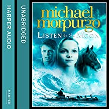 Listen to the Moon (       UNABRIDGED) by Michael Morpurgo Narrated by Mike Grady, Laurence Bouvard