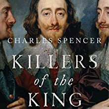 Killers of the King: The Men Who Dared to Execute Charles I (       UNABRIDGED) by Charles Spencer Narrated by To Be Announced