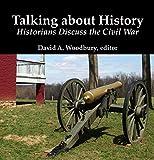 Talking about History: Historians Discuss the Civil War (Civil War Forum Q&As Book 1)