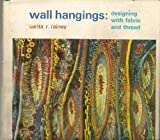 img - for Wall Hangings: Designing With Fabric and Thread. by Rainey, Sarita R. (1971) Hardcover book / textbook / text book
