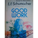 Good Work ~ E. F. Schumacher