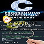 Python Programming Professional Made Easy & C Programming Professional Made Easy (Volume 17) | Sam Key