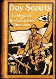 Boy scouts in Mexico;: Or, On guard with Uncle Sam, (His Boy scouts series)