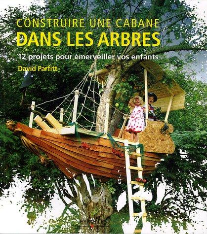 Livre construire une cabane dans les arbres - Construire une maison dans un arbre ...