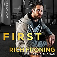 First: What It Takes to Win (       UNABRIDGED) by Rich Froning, David Thomas Narrated by Sean Pratt