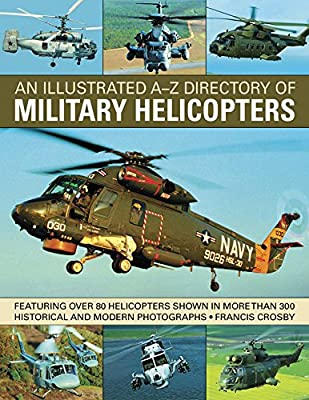An Illustrated A-Z Directory of Military Helicopters: Featuring over 80 helicopters shown in more than 300 historical and modern photographs by Southwater