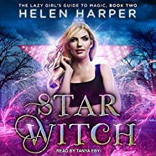 Star Witch: The Lazy Girl's Guide to Magic, Book 2 Audiobook by Helen Harper Narrated by Tanya Eby