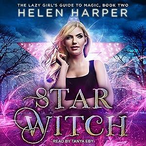 Star Witch: The Lazy Girl's Guide to Magic, Book 2 Hörbuch von Helen Harper Gesprochen von: Tanya Eby