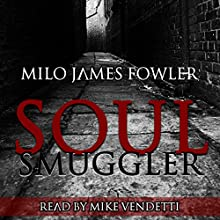 Soul Smuggler Audiobook by Milo James Fowler Narrated by Mike Vendetti