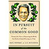 "In Pursuit of the Common Good: Twenty-Five Years of Improving the World, One Bottle of Salad Dressing at a Timevon ""Paul Newman"""