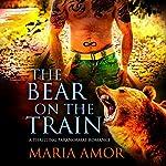 The Bear on the Train | Maria Amor