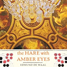 The Hare with Amber Eyes: A Family's Century of Art and Loss (       UNABRIDGED) by Edmund de Waal Narrated by Michael Maloney