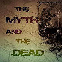 The Myth and the Dead Audiobook by Edward Teach Narrated by John R. Crosthwaite