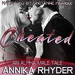Cheated: An Alpha Male Tale | Annika Rhyder