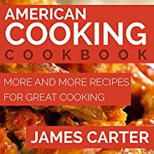 American Cooking Cookbook: More and More Recipes for Great Cooking (       UNABRIDGED) by James Carter Narrated by Amanda Marx