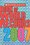 Scholastic Book Of World Records 2007 (Scholastic Book of World Records)