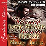 The Werewolf Love Slave and the Vampire Prince: DeWitt's Pack, Book 6 | Marcy Jacks