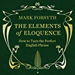 The Elements of Eloquence | Mark Forsyth
