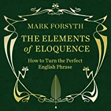 The Elements of Eloquence Audiobook by Mark Forsyth Narrated by Simon Shepherd