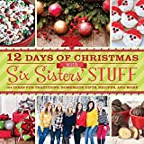 By Six Sisters Stuff 12 Days of Christmas With Six Sisters Stuff: Recipes, Traditions, Homemade Gifts, and So Much More [Paperback]