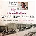 My Grandfather Would Have Shot Me: A Black Woman Discovers Her Family's Nazi Past Audiobook by Jennifer Teege, Nikola Sellmair Narrated by Adjoa Andoh, Clare Corbett