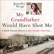 My Grandfather Would Have Shot Me: A Black Woman Discovers Her Family's Nazi Past (       UNABRIDGED) by Jennifer Teege, Nikola Sellmair Narrated by Adjoa Andoh, Clare Corbett