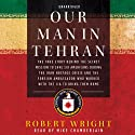 Our Man in Tehran (       UNABRIDGED) by Robert Wright Narrated by Mike Chamberlain