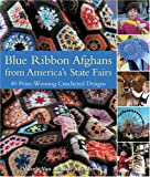 img - for Blue Ribbon Afghans from America's State Fairs: 40 Prize-Winning Crocheted Designs book / textbook / text book