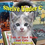 Shelve Under C: A Tale of Used Books and Cats | Jenny Kalahar
