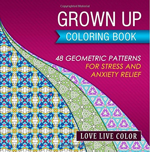 Grown Up Coloring Book: 48 Geometric Patterns for Stress and Anxiety Relief
