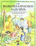Las religiones explicadas a los ninos / Religions Explained to Children: UN Recorrido Por Las Grandes Religiones Para Fomentar LA Tolerancia (Spanish Edition)
