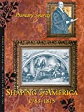 img - for Shaping of America, 1783-1815: Primary Sources book / textbook / text book
